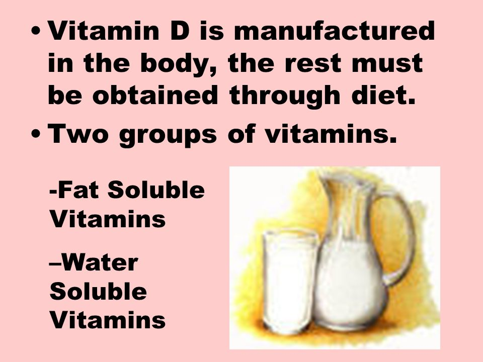 Vitamin D is manufactured in the body, the rest must be obtained through diet.