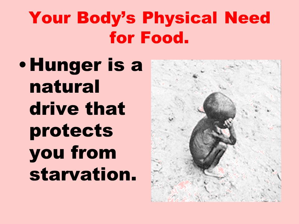 Your Body's Physical Need for Food.