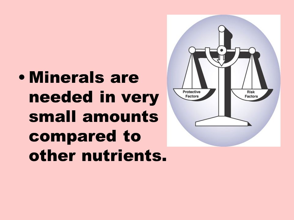 Minerals are needed in very small amounts compared to other nutrients.