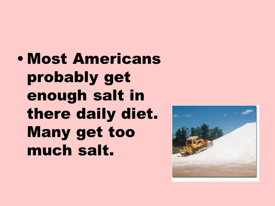 Most Americans probably get enough salt in there daily diet