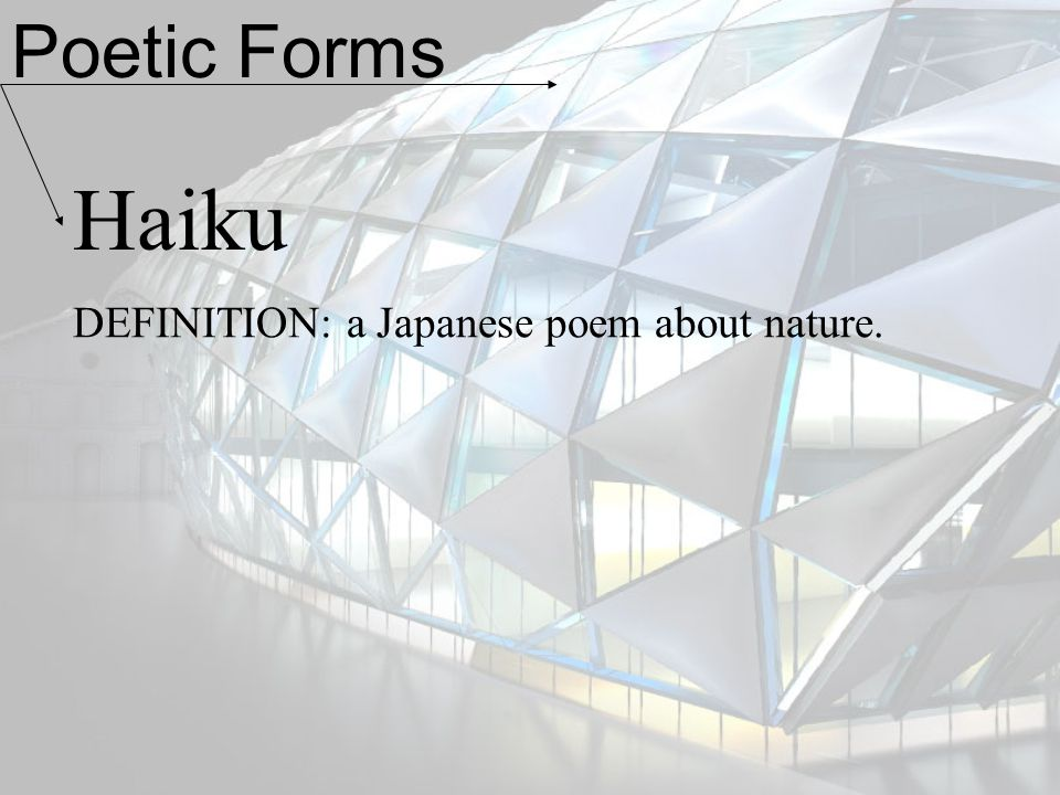 Poetic Forms Haiku DEFINITION: a Japanese poem about nature.