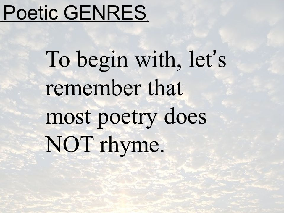 To begin with, let's remember that most poetry does NOT rhyme.