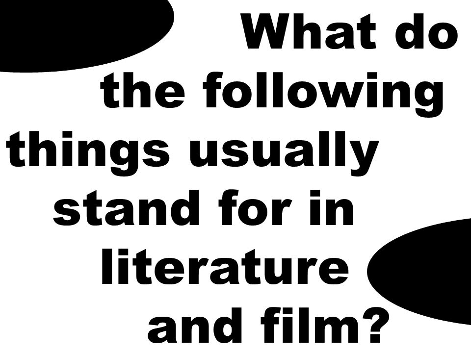 What do the following things usually stand for in literature