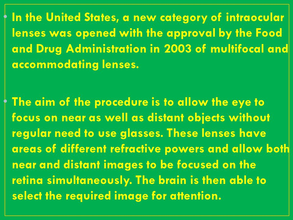 In the United States, a new category of intraocular lenses was opened with the approval by the Food and Drug Administration in 2003 of multifocal and accommodating lenses.