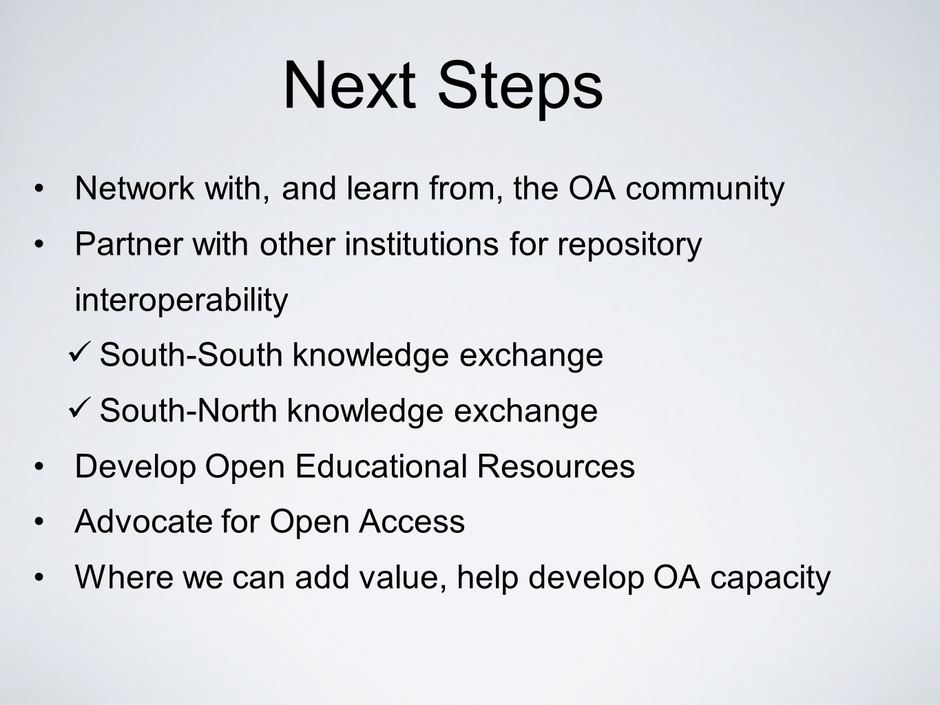 Next Steps Network with, and learn from, the OA community