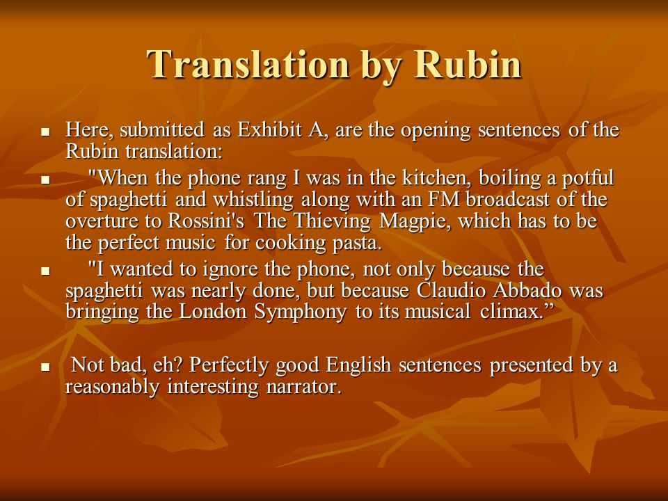 Translation by Rubin Here, submitted as Exhibit A, are the opening sentences of the Rubin translation: