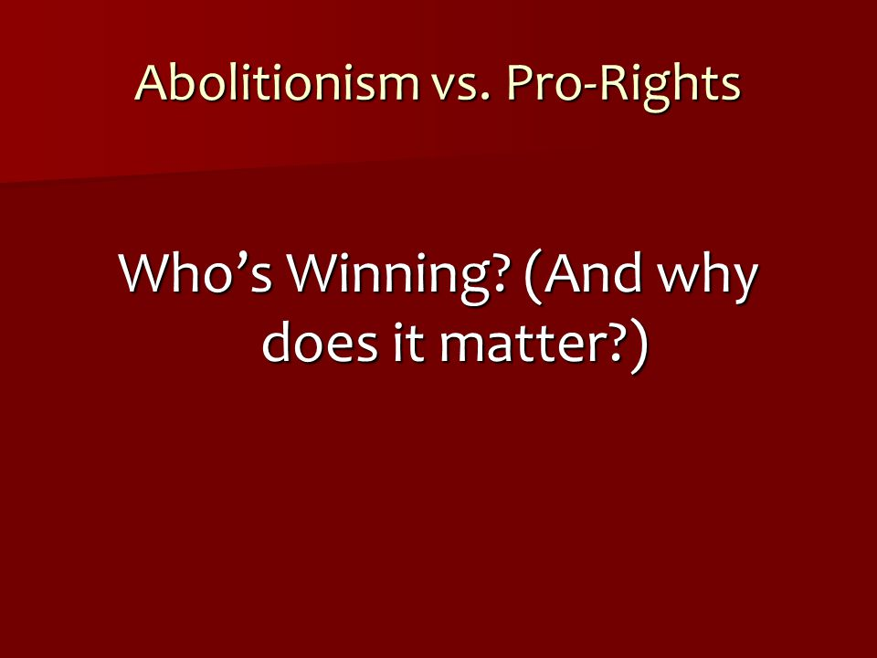 Abolitionism vs. Pro-Rights