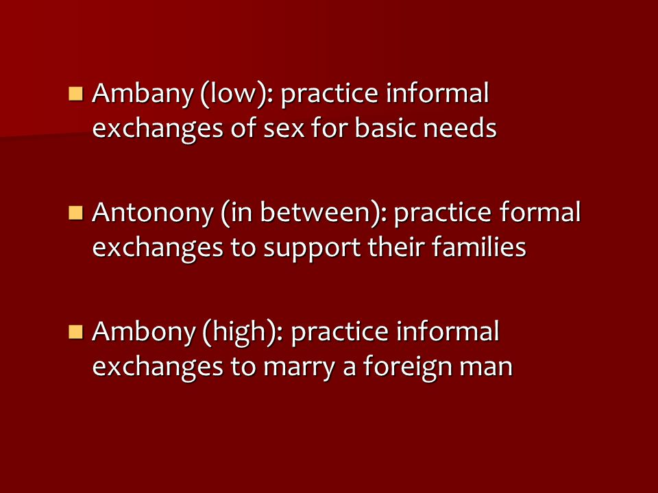 Ambany (low): practice informal exchanges of sex for basic needs