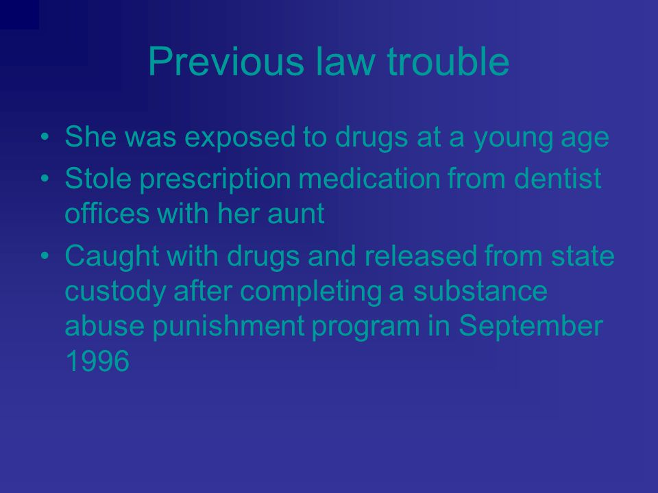 Previous law trouble She was exposed to drugs at a young age