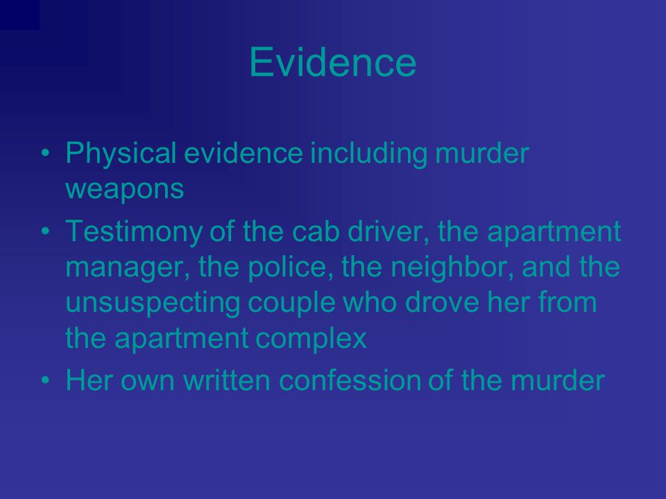Evidence Physical evidence including murder weapons