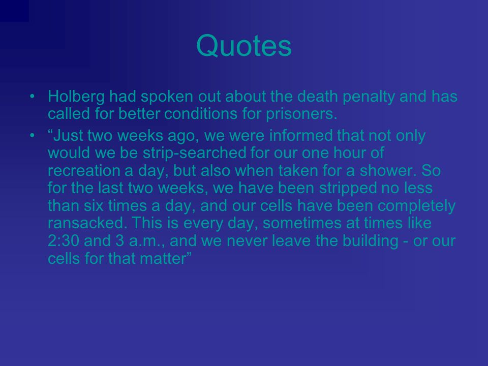 Quotes Holberg had spoken out about the death penalty and has called for better conditions for prisoners.
