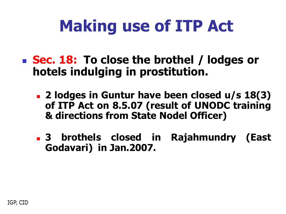 Making use of ITP Act Sec. 18: To close the brothel / lodges or hotels indulging in prostitution.