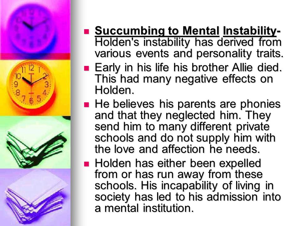 Succumbing to Mental Instability-Holden s instability has derived from various events and personality traits.