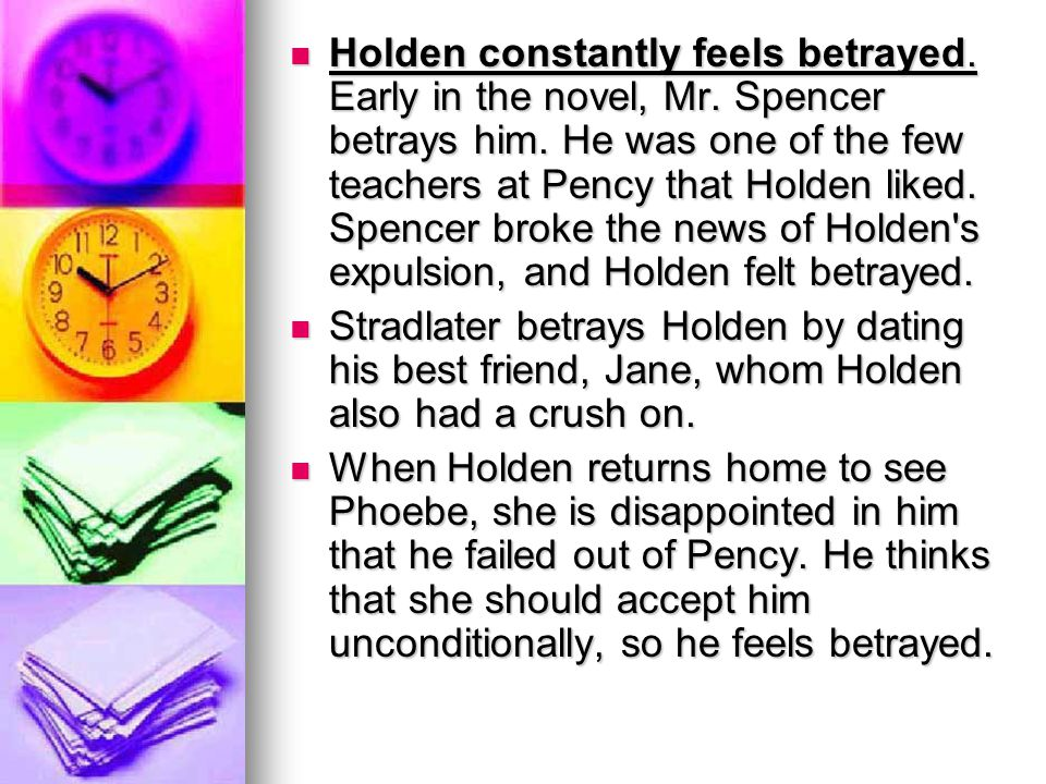 Holden constantly feels betrayed. Early in the novel, Mr