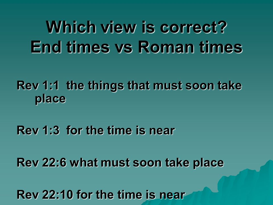 Which view is correct End times vs Roman times