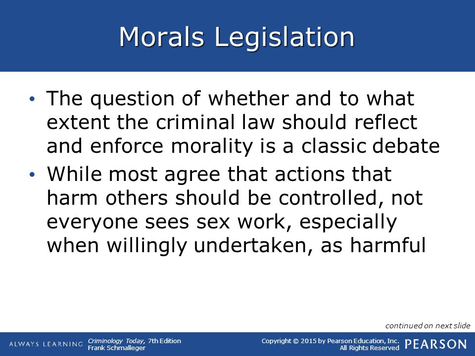 Morals Legislation The question of whether and to what extent the criminal law should reflect and enforce morality is a classic debate.