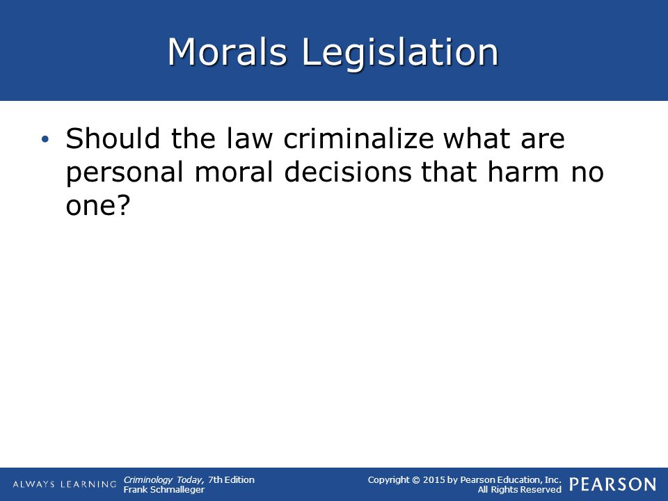 Morals Legislation Should the law criminalize what are personal moral decisions that harm no one