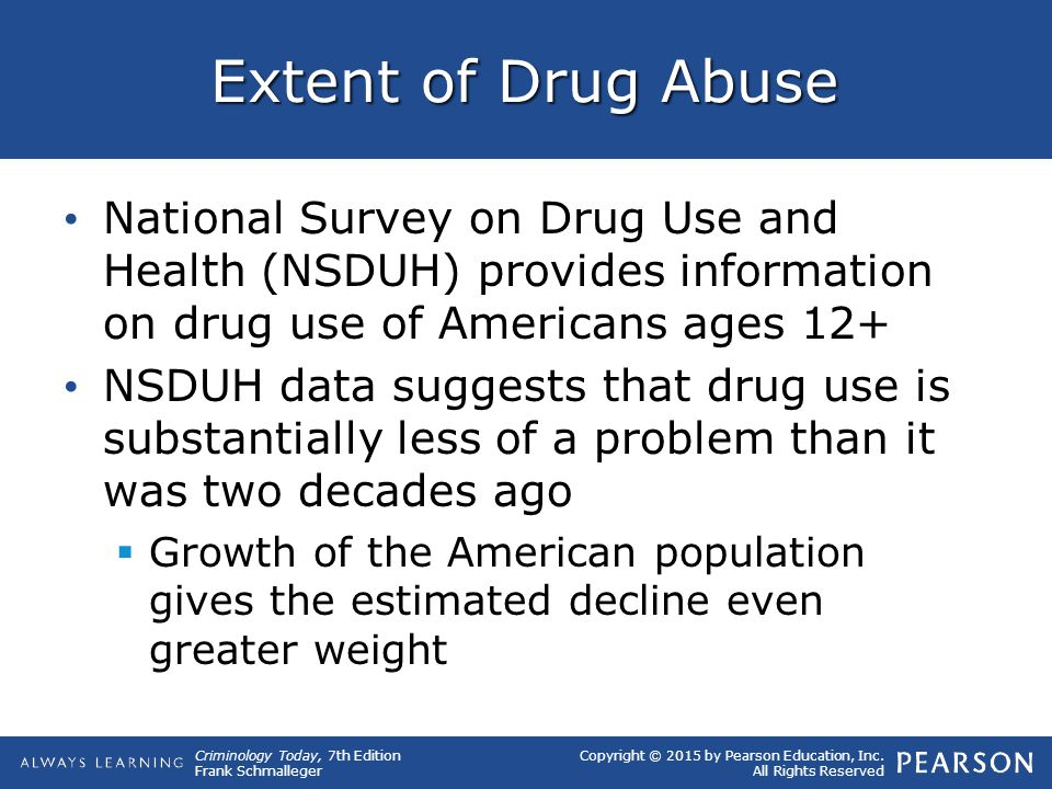 Extent of Drug Abuse National Survey on Drug Use and Health (NSDUH) provides information on drug use of Americans ages 12+