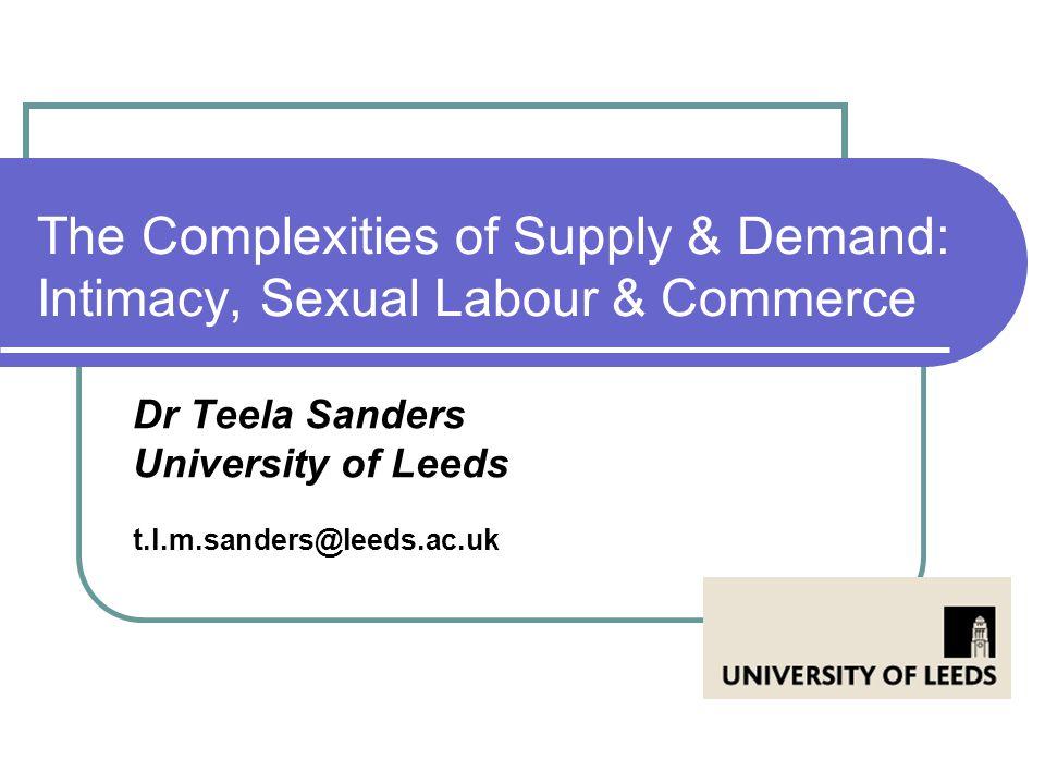 Dr Teela Sanders University of Leeds t.l.m.sanders@leeds.ac.uk
