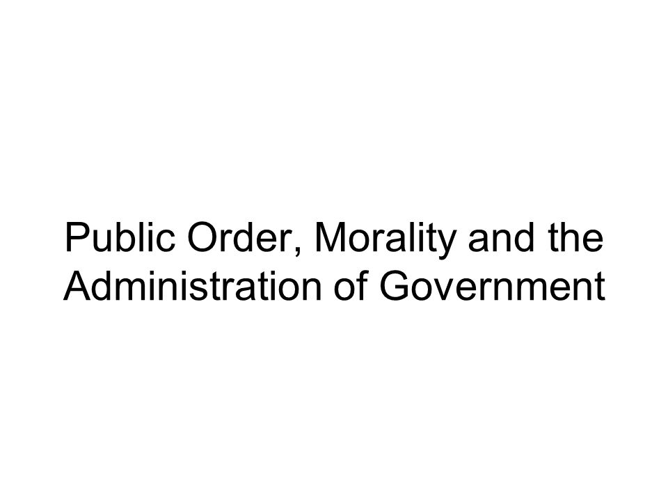 Public Order, Morality and the Administration of Government