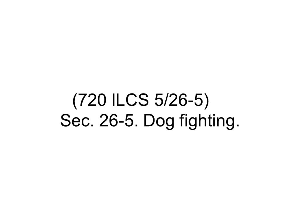 (720 ILCS 5/26‑5) Sec. 26‑5. Dog fighting.