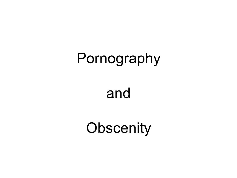 Pornography and Obscenity