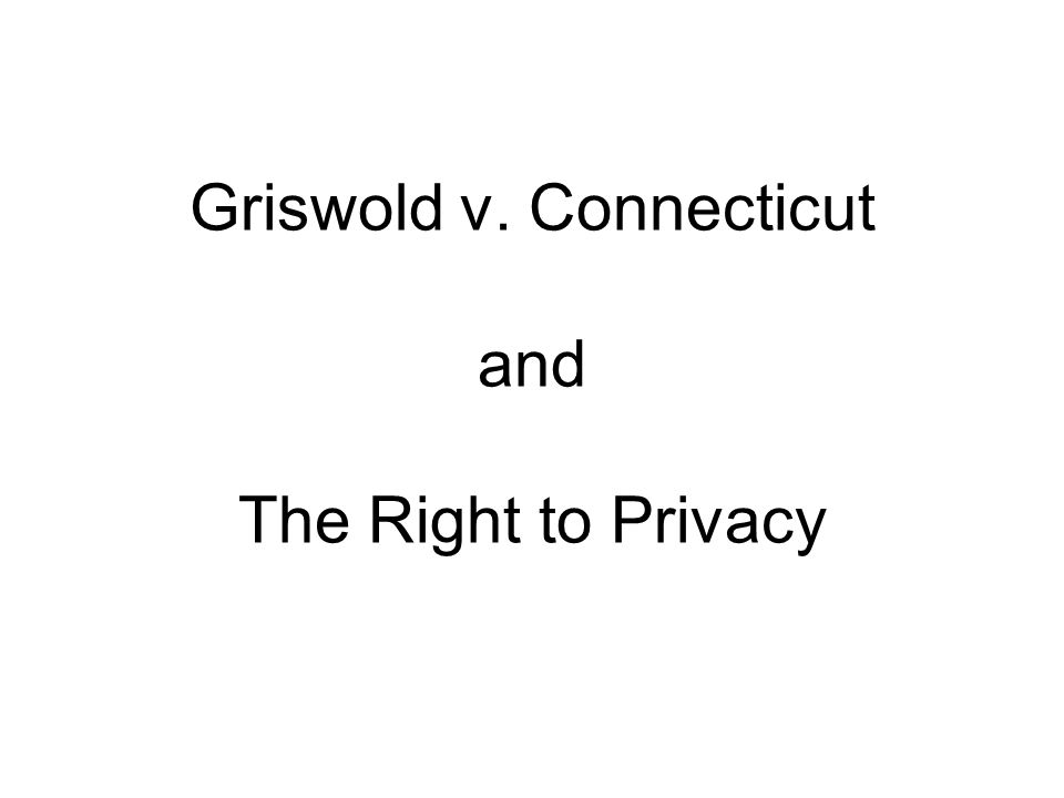 Griswold v. Connecticut and The Right to Privacy