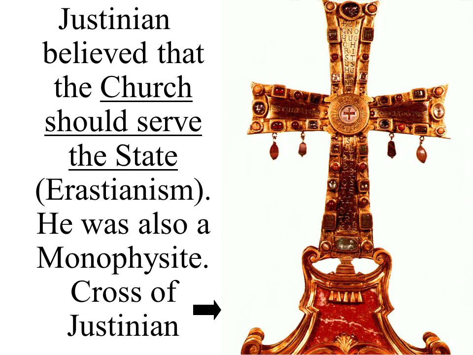 Justinian believed that the Church should serve the State (Erastianism).