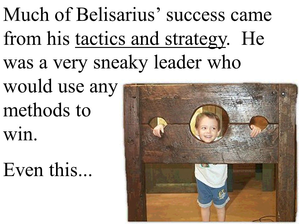 Much of Belisarius' success came from his tactics and strategy