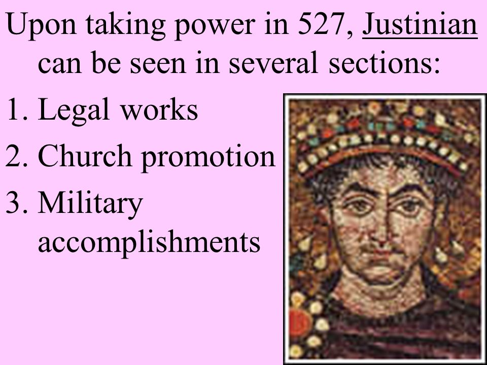 Upon taking power in 527, Justinian can be seen in several sections: