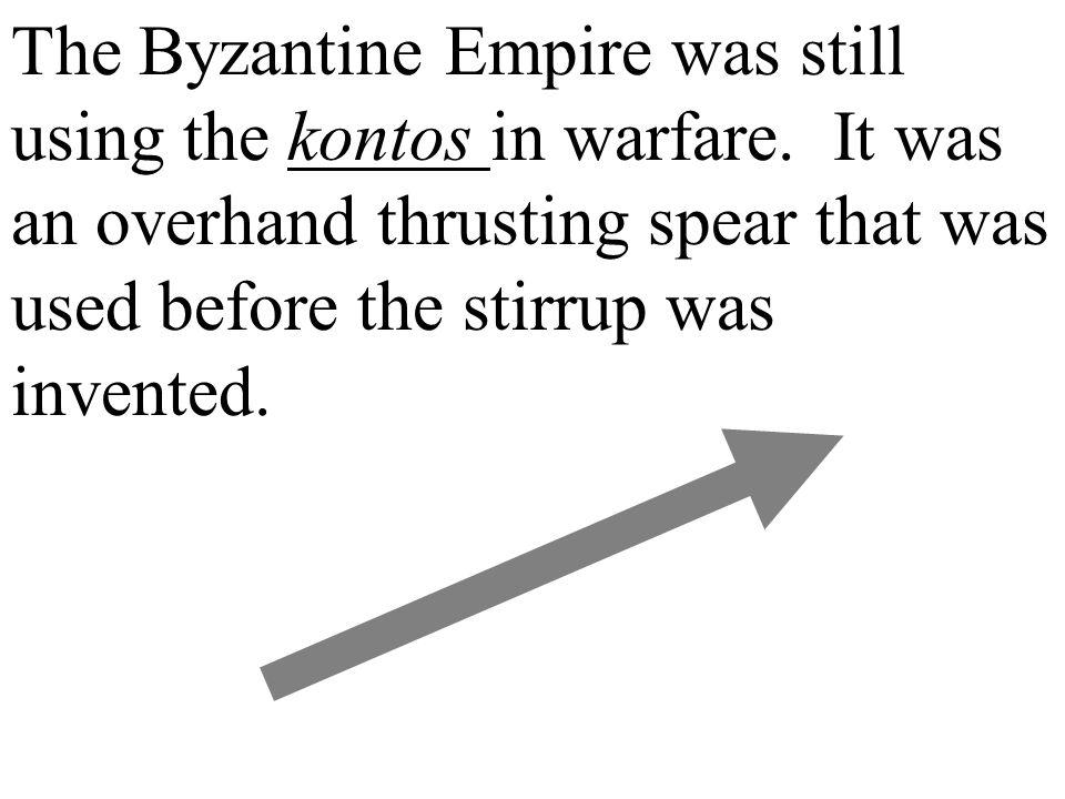 The Byzantine Empire was still using the kontos in warfare