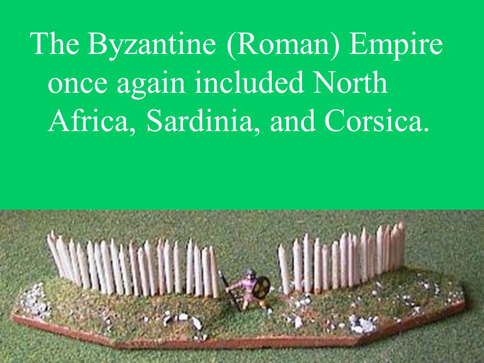 The Byzantine (Roman) Empire once again included North Africa, Sardinia, and Corsica.