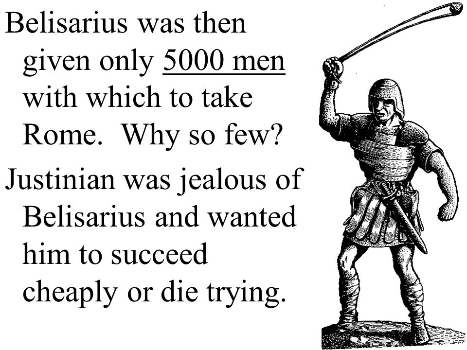 Belisarius was then given only 5000 men with which to take Rome