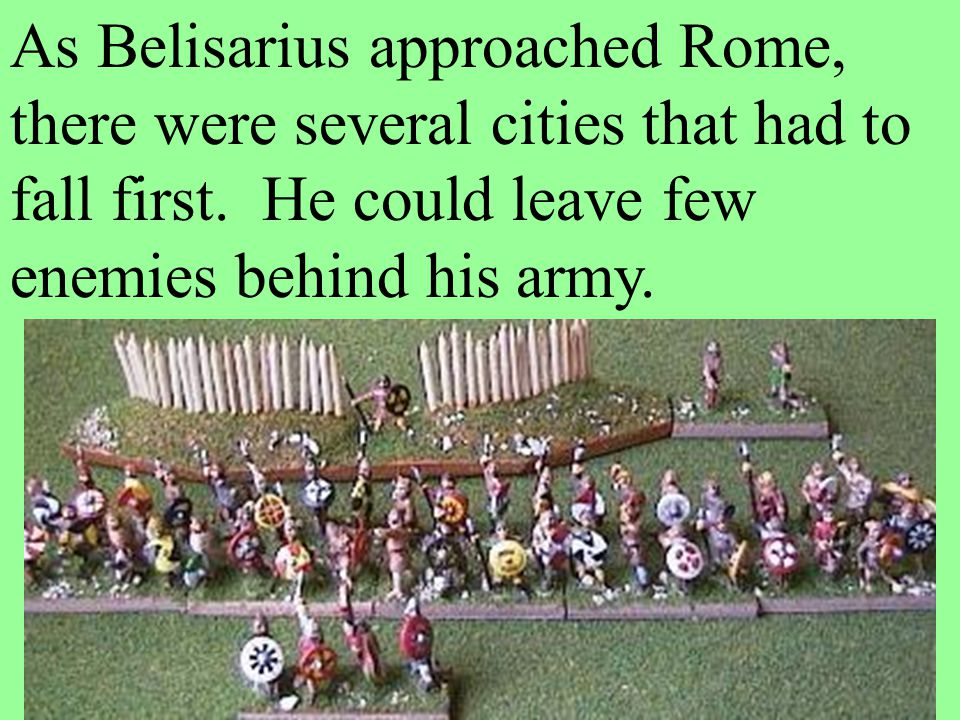 As Belisarius approached Rome, there were several cities that had to fall first.