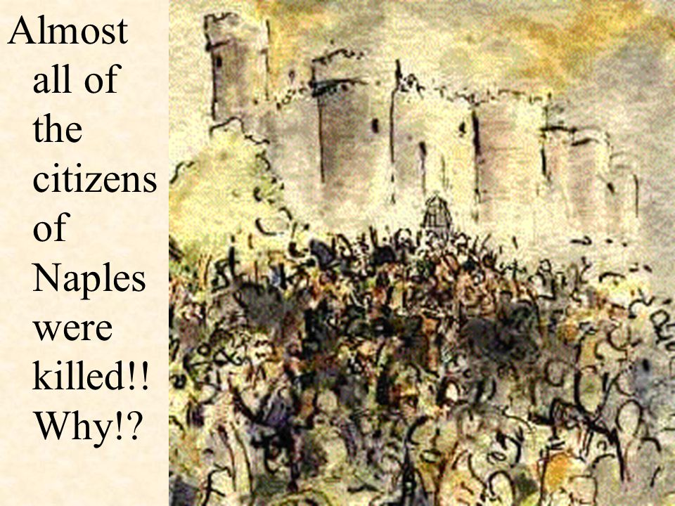 Almost all of the citizens of Naples were killed!! Why!