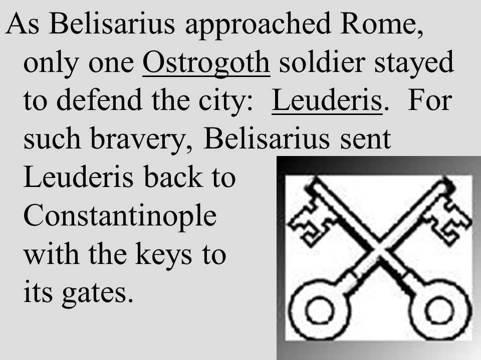 As Belisarius approached Rome, only one Ostrogoth soldier stayed to defend the city: Leuderis.