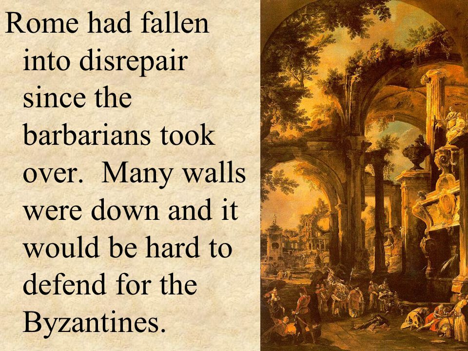 Rome had fallen into disrepair since the barbarians took over