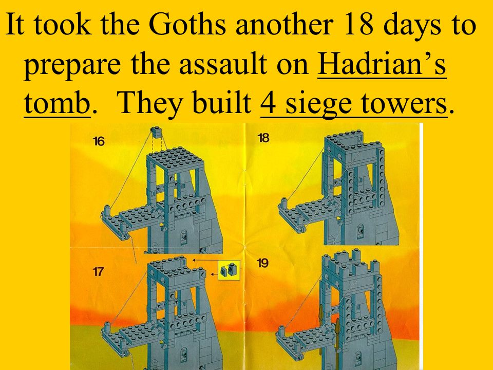 It took the Goths another 18 days to prepare the assault on Hadrian's tomb.