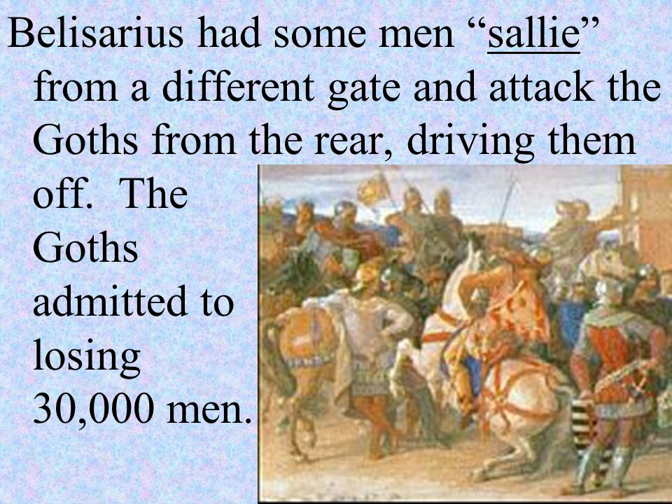 Belisarius had some men sallie from a different gate and attack the Goths from the rear, driving them off.
