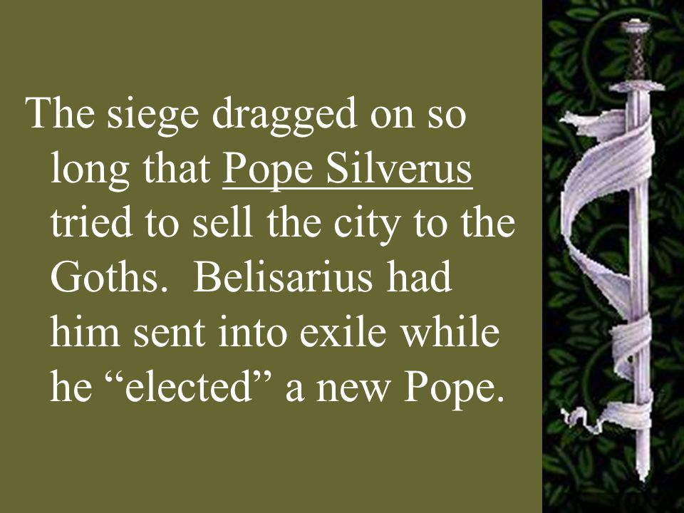 The siege dragged on so long that Pope Silverus tried to sell the city to the Goths.