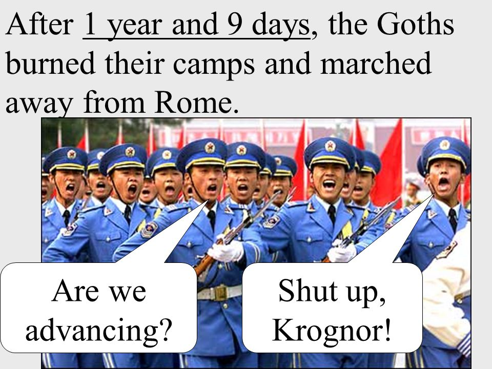 After 1 year and 9 days, the Goths burned their camps and marched away from Rome.