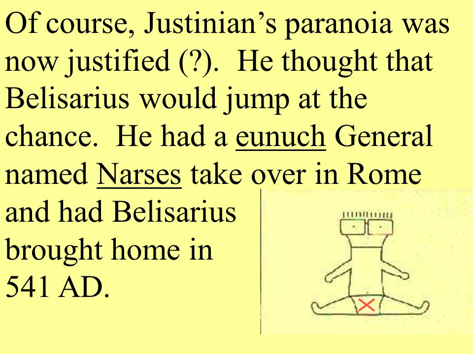 Of course, Justinian's paranoia was now justified (. )