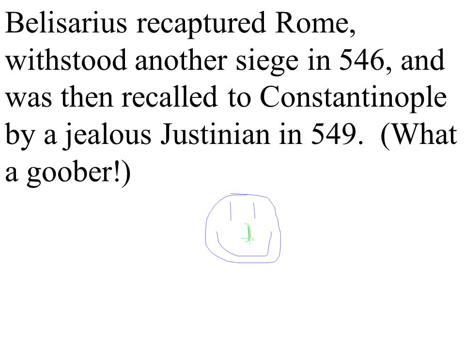 Belisarius recaptured Rome, withstood another siege in 546, and was then recalled to Constantinople by a jealous Justinian in 549.