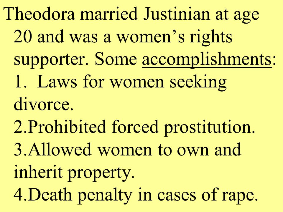 Theodora married Justinian at age 20 and was a women's rights supporter.