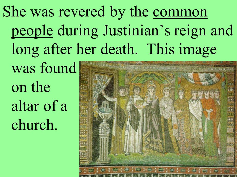 She was revered by the common people during Justinian's reign and long after her death.