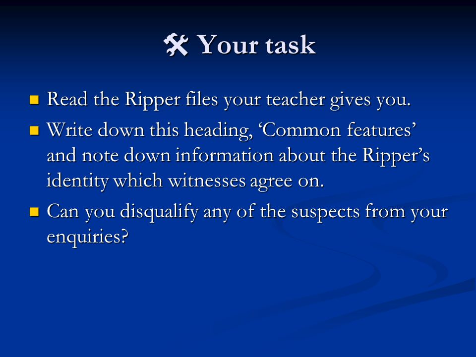  Your task Read the Ripper files your teacher gives you.