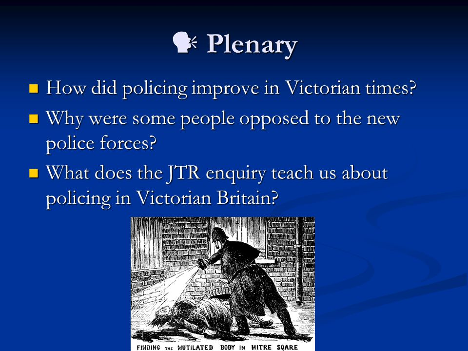  Plenary How did policing improve in Victorian times