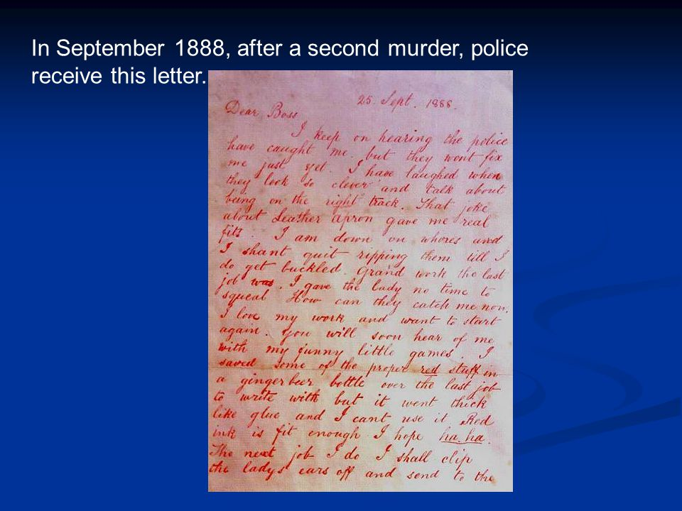 In September 1888, after a second murder, police receive this letter.