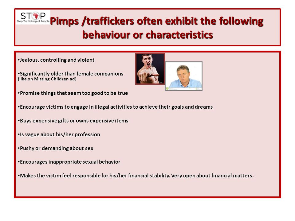 Pimps /traffickers often exhibit the following behaviour or characteristics