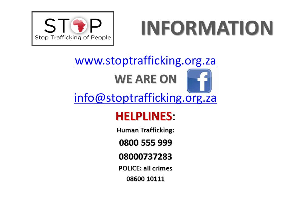 INFORMATION www.stoptrafficking.org.za WE ARE ON
